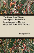 The Grape Root-Worm - With Special Reference to Investigations in the Erie Grape Belt from 1907 to 1909