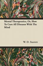 Mental Therapeutics, Or, How to Cure All Diseases with the Mind