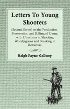 Letters To Young Shooters (Second Series), On The Production, Preservation And Killing Of Game, With Directions In Shooting Woodpigeons And Breaking I
