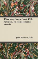 Whooping-Cough Cured with Pertussin, Its Homoeopathic Nosode