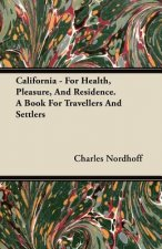 California - For Health, Pleasure, And Residence. A Book For Travellers And Settlers