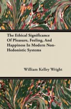 The Ethical Significance Of Pleasure, Feeling, And Happiness In Modern Non-Hedonistic Systems