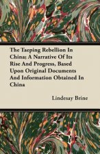 The Taeping Rebellion In China; A Narrative Of Its Rise And Progress, Based Upon Original Documents And Information Obtained In China