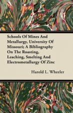 Schools Of Mines And Metallurgy, University Of Missouri; A Bibliography On The Roasting, Leaching, Smelting And Electrometallurgy Of Zinc
