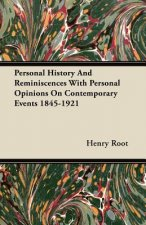 Personal History And Reminiscences With Personal Opinions On Contemporary Events 1845-1921