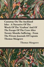 Castaway On The Auckland Isles - A Narrative Of The Wreck Of The 'Grafton' And Of The Escape Of The Crew After Twenty Months Suffering - From The Priv