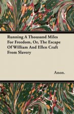Running a Thousand Miles for Freedom, Or, the Escape of William and Ellen Craft from Slavery
