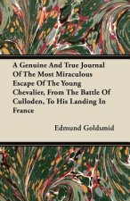 A Genuine and True Journal of the Most Miraculous Escape of the Young Chevalier, from the Battle of Culloden, to His Landing in France