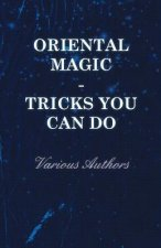 Oriental Magic - Tricks You Can Do - An Unusual Collection of Magic Tricks with Simple Home-Made Apparatus - With 72 Clear Drawn Illustrations