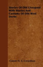 Stories Of Old Liverpool With Stories And Customs Of Old West Derby