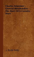 Charles Schreiner - General Merchandise - The Story of a Country Store