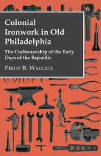 Colonial Ironwork In Old Philadelphia - The Craftsmanship Of The Early Days Of The Republic