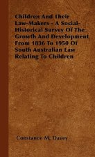 Children And Their Law-Makers - A Social-Historical Survey Of The Growth And Development From 1836 To 1950 Of South Australian Law Relating To Childre