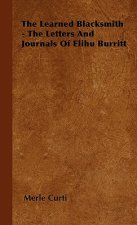 The Learned Blacksmith - The Letters and Journals of Elihu Burritt