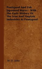 Pontypool And Usk Japanned Wares - With The Early History Of The Iron And Tinplate Industries At Pontypool