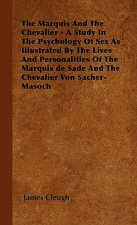 The Marquis And The Chevalier - A Study In The Psychology Of Sex As Illustrated By The Lives And Personalities Of The Marquis de Sade And The Chevalie