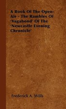 A Book of the Open-Air - The Rambles of 'Vagabond' of the 'Newcastle Evening Chronicle'
