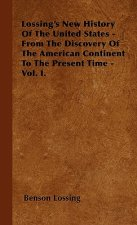 Lossing's New History Of The United States - From The Discovery Of The American Continent To The Present Time - Vol. I.