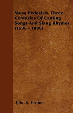 Musa Pedestris. Three Centuries of Canting Songs and Slang Rhymes (1536 - 1896)