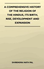 A Comprehensive History Of The Religion Of The Hindus, Its Birth, Rise, Devolopment And Expansion
