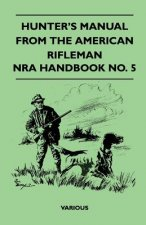 Hunter's Manual from the American Rifleman - Nra Handbook No. 5