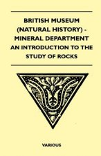 British Museum (Natural History) - Mineral Department - An Introduction to the Study of Rocks