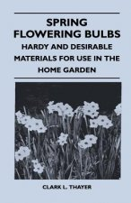 Spring Flowering Bulbs - Hardy And Desirable Materials For Use In The Home Garden