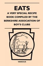 Eats - A Very Special Recipe Book Compiled by the Berkshire Association of Boy's Clubs