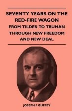 Seventy Years on the Red-Fire Wagon - From Tilden to Truman Through New Freedom and New Deal