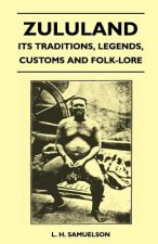 Zululand - Its Traditions, Legends, Customs And Folk-Lore