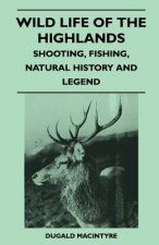 Wild Life Of The Highlands - Shooting, Fishing, Natural History And Legend