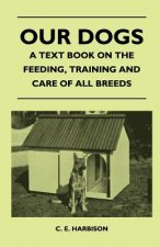 Our Dogs - A Text Book On The Feeding, Training And Care Of All Breeds