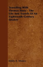 Travelling with Thomas Story - The Life and Travels of an Eighteenth-Century Quaker