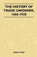 The History Of Trade Unionism, 1666-1920
