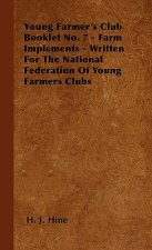 Young Farmer's Club Booklet No. 7 - Farm Implements - Written For The National Federation Of Young Farmers Clubs