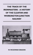 The Track Of The Ironmasters - A History Of The Cleator And Workington Junction Railway
