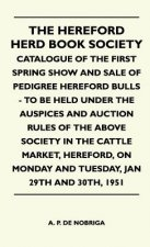 The Hereford Herd Book Society - Catalogue Of The First Spring Show And Sale Of Pedigree Hereford Bulls - To Be Held Under The Auspices And Auction Ru