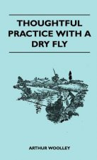 Thoughtful Practice With A Dry Fly