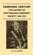 Harmonic Century - The History Of Nottingham Harmonic Society 1856-1955