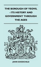 The Borough Of Yeovil - Its History And Government Through The Ages