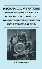 Mechanical Vibrations - Theory And Application - An Introduction To Practical Dynamic Engineering Problems In The Structural Field