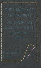 The Language of Fashion - Dictionary and Digest of Fabric, Sewing and Dress