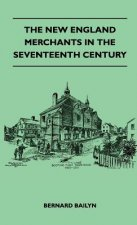 The New England Merchants In The Seventeenth Century