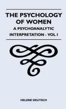 The Psychology Of Women - A Psychoanalytic Interpretation - Vol I