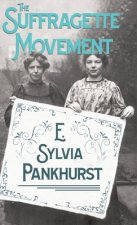 The Suffragette Movement - An Intimate Account Of Persons And Ideals