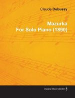 Mazurka by Claude Debussy for Solo Piano (1890)