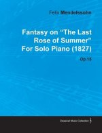 Fantasy on the Last Rose of Summer by Felix Mendelssohn for Solo Piano (1827) Op.15