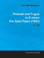 Prelude and Fugue in E Minor by Felix Mendelssohn for Solo Piano (1841) Op.106