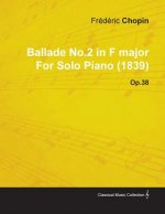 Ballade No.2 in F Major by Fr D Ric Chopin for Solo Piano (1839) Op.38