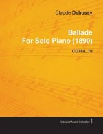 Ballade by Claude Debussy for Solo Piano (1890) Cd78/L.70
